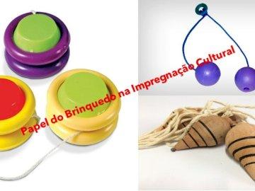 Papel do Brinquedo na Impregnação Cultural - Papel do Brinquedo na Impregnação Cultural